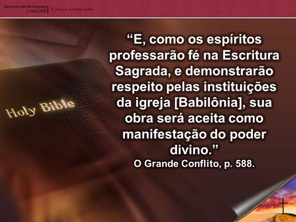 E, como os espíritos professarão fé na Escritura Sagrada, e demonstrarão respeito pelas instituições da igreja [Babilônia], sua obra será aceita como manifestação do poder divino.